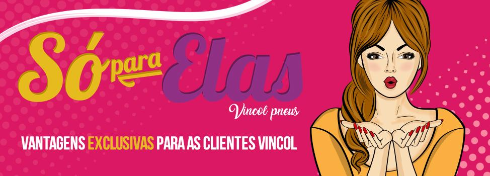 Só para Elas Vincol Pneus - Vantagens exclusivas para as clientes Vincol